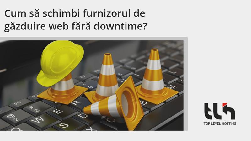 Cum sa schimbi furnizorul de gazduire web fara downtime